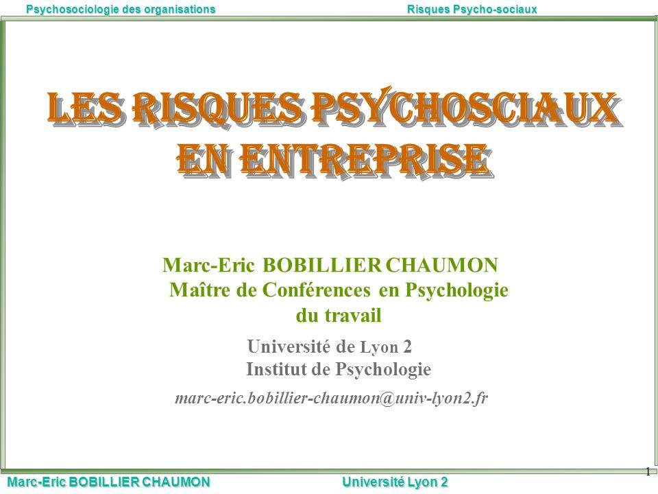 Marc-Eric BOBILLIER CHAUMON Université Lyon 2 Psychosociologie des organisationsRisques Psycho-sociaux 1 Les risques psychosciaux en entreprise Marc-E