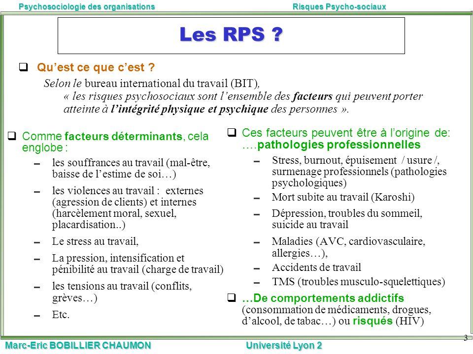 Marc-Eric BOBILLIER CHAUMON Université Lyon 2 Psychosociologie des organisationsRisques Psycho-sociaux 3 Les RPS ? Comme facteurs déterminants, cela e