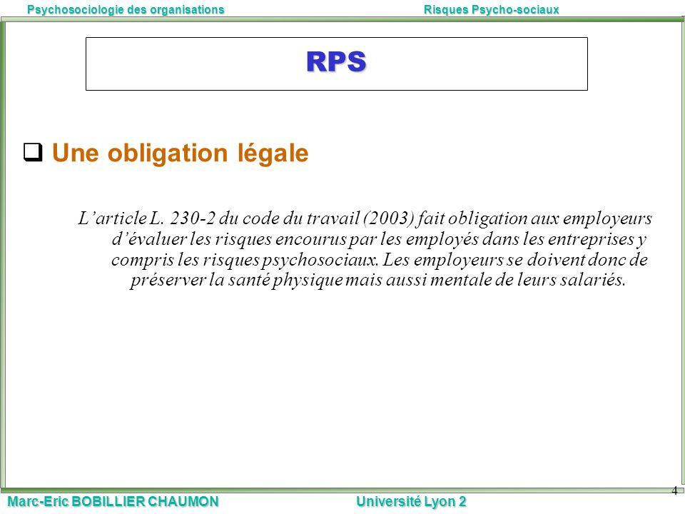 Marc-Eric BOBILLIER CHAUMON Université Lyon 2 Psychosociologie des organisationsRisques Psycho-sociaux 4 RPS Une obligation légale Larticle L. 230-2 d