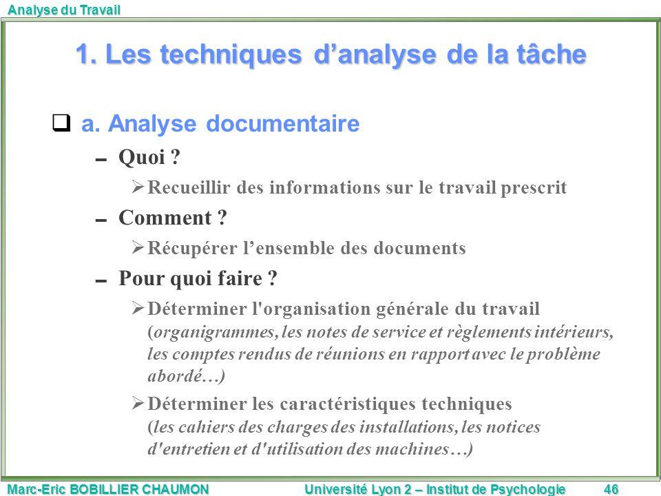 Marc-Eric BOBILLIER CHAUMON Université Lyon 2 – Institut de Psychologie46 Analyse du Travail 1. Les techniques danalyse de la tâche a. Analyse documen