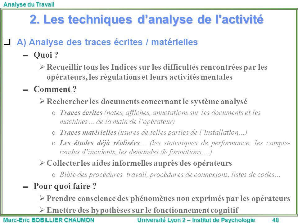 Marc-Eric BOBILLIER CHAUMON Université Lyon 2 – Institut de Psychologie48 Analyse du Travail 2. Les techniques danalyse de l'activité A) Analyse des t