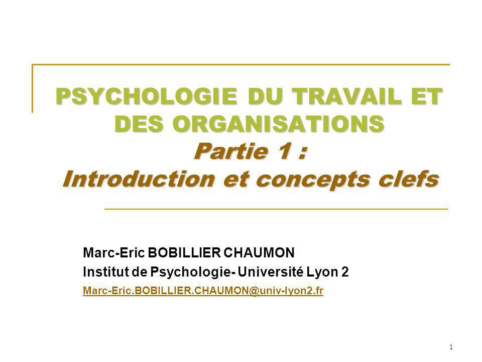 PSYCHOLOGIE DU TRAVAIL ET DES ORGANISATIONS Partie 1 : Introduction et concepts clefs Marc-Eric BOBILLIER CHAUMON Institut de Psychologie- Université