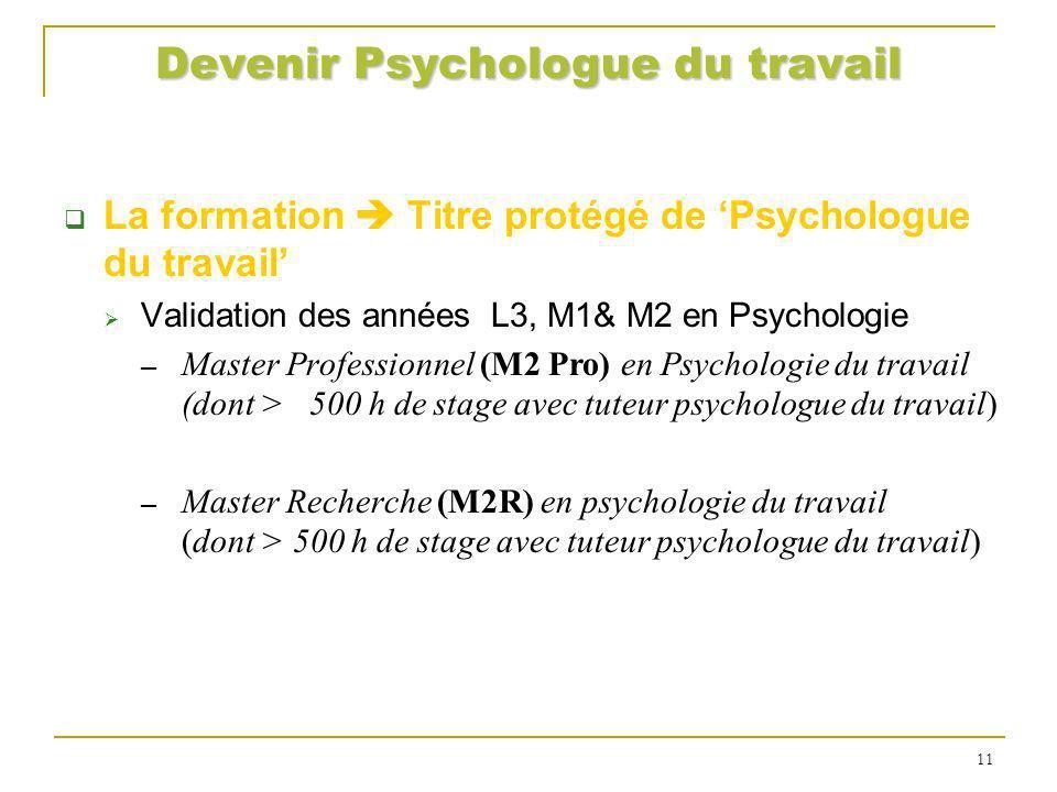 Devenir Psychologue du travail La formation Titre protégé de Psychologue du travail Validation des années L3, M1& M2 en Psychologie Master Professionn