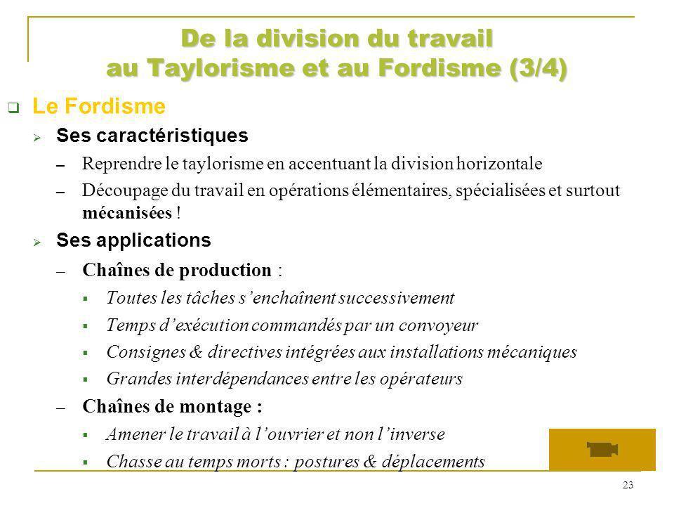 De la division du travail au Taylorisme et au Fordisme (3/4) Le Fordisme Ses caractéristiques Reprendre le taylorisme en accentuant la division horizo