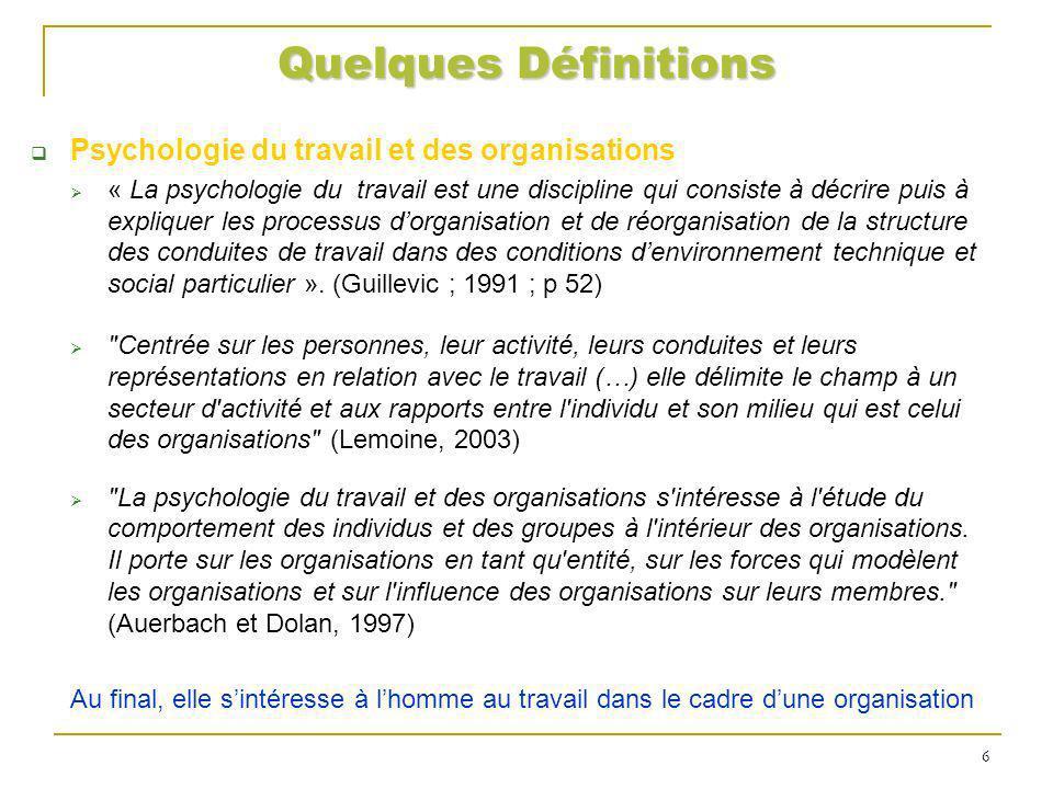 Quelques Définitions Psychologie du travail et des organisations « La psychologie du travail est une discipline qui consiste à décrire puis à explique
