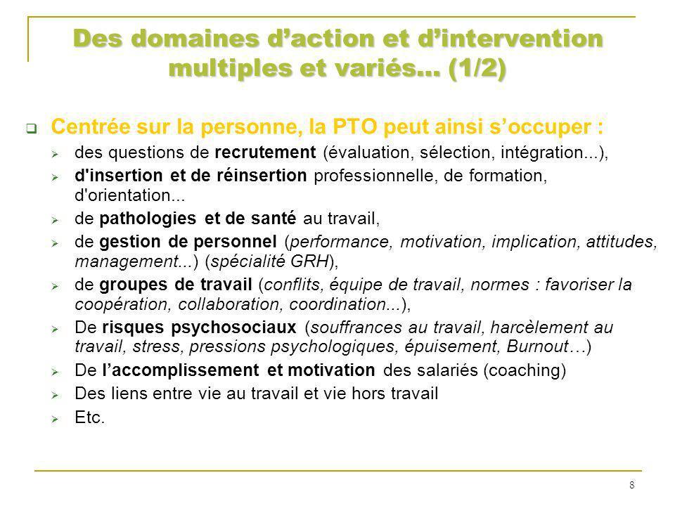Des domaines daction et dintervention multiples et variés… (1/2) Centrée sur la personne, la PTO peut ainsi soccuper : des questions de recrutement (é