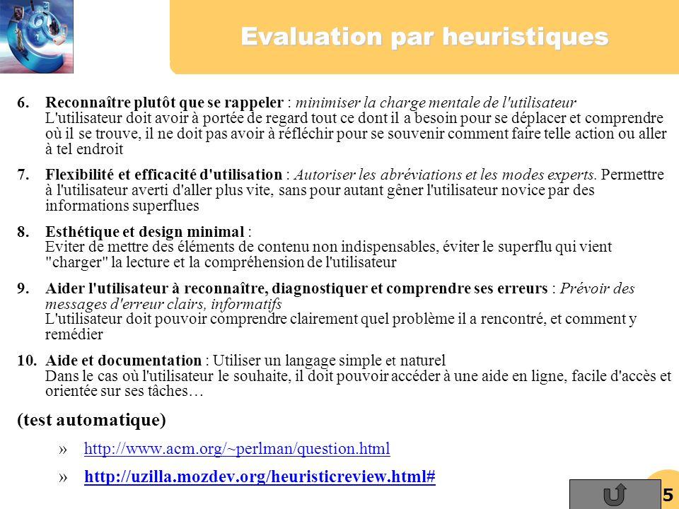 25 Evaluation par heuristiques 6.Reconnaître plutôt que se rappeler : minimiser la charge mentale de l'utilisateur L'utilisateur doit avoir à portée d