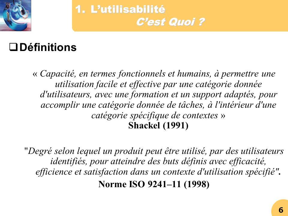 6 1.Lutilisabilité Cest Quoi ? Définitions « Capacité, en termes fonctionnels et humains, à permettre une utilisation facile et effective par une caté