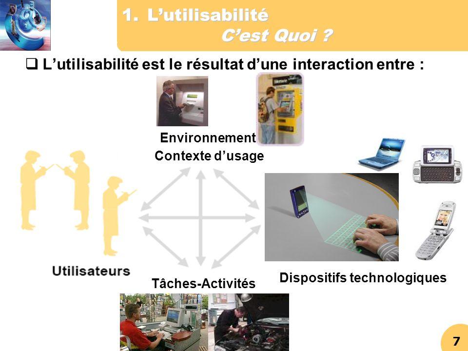 7 1.Lutilisabilité Cest Quoi ? Lutilisabilité est le résultat dune interaction entre : Tâches-Activités Dispositifs technologiques Environnement, Cont