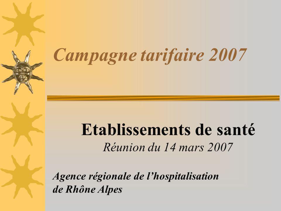 Campagne tarifaire 2007 Etablissements de santé Réunion du 14 mars 2007 Agence régionale de lhospitalisation de Rhône Alpes