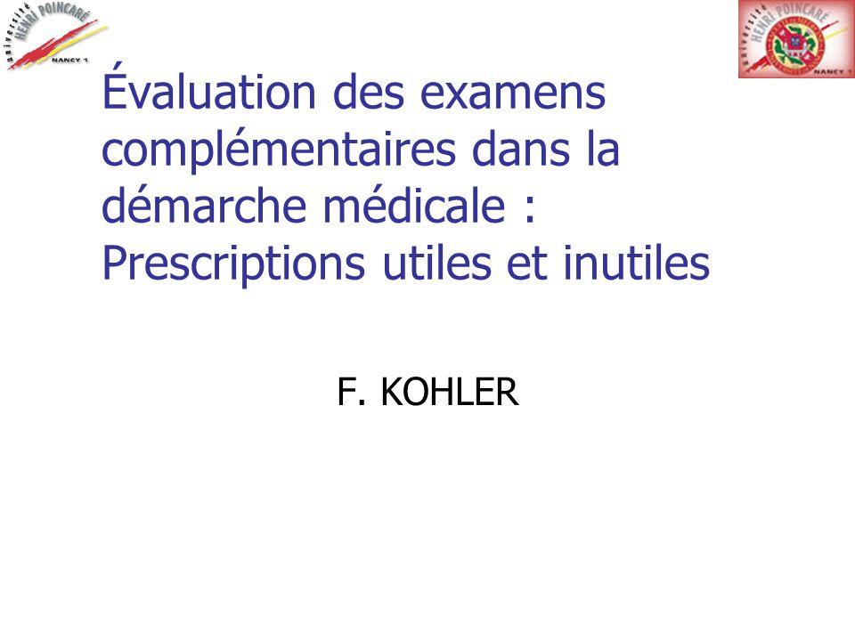 Évaluation des examens complémentaires dans la démarche médicale : Prescriptions utiles et inutiles F. KOHLER