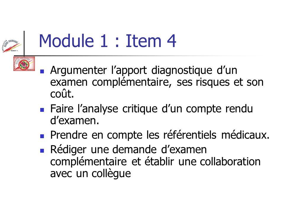 Module 1 : Item 4 Argumenter lapport diagnostique dun examen complémentaire, ses risques et son coût. Faire lanalyse critique dun compte rendu dexamen