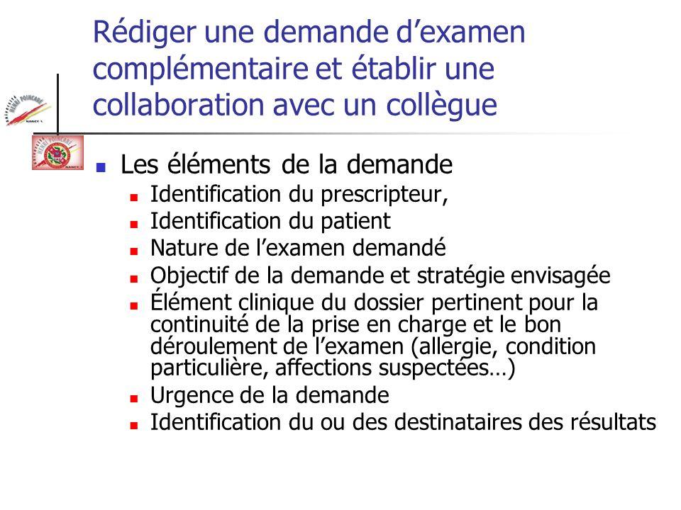 Rédiger une demande dexamen complémentaire et établir une collaboration avec un collègue Les éléments de la demande Identification du prescripteur, Id