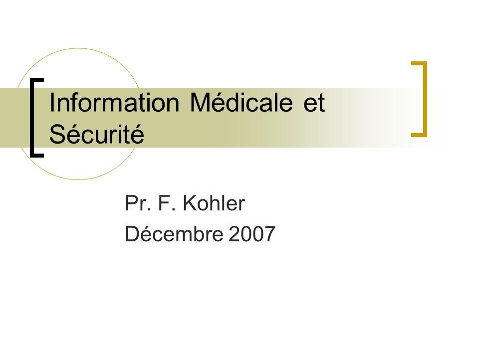 Information Médicale et Sécurité Pr. F. Kohler Décembre 2007