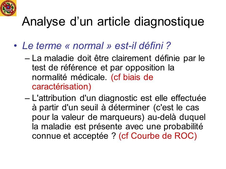 Analyse dun article diagnostique Le terme « normal » est-il défini ? –La maladie doit être clairement définie par le test de référence et par oppositi