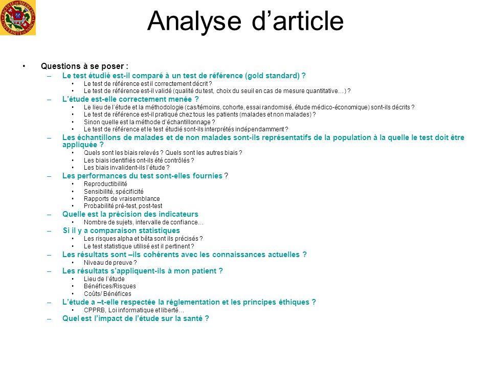 Analyse darticle Questions à se poser : –Le test étudié est-il comparé à un test de référence (gold standard) ? Le test de référence est il correcteme