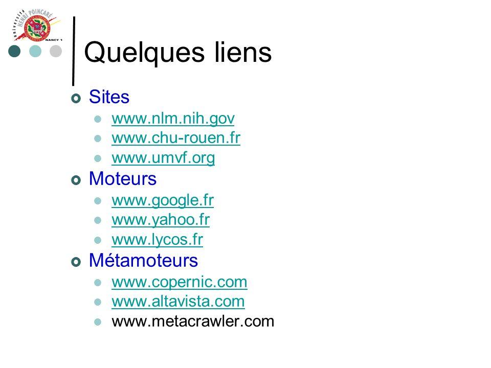 Quelques liens Sites www.nlm.nih.gov www.chu-rouen.fr www.umvf.org Moteurs www.google.fr www.yahoo.fr www.lycos.fr Métamoteurs www.copernic.com www.al