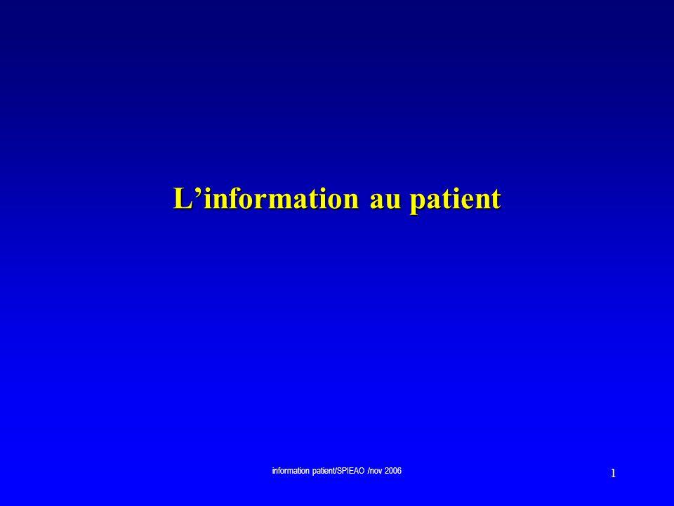 information patient/SPIEAO /nov 2006 2 Linformation au malade - quelques généralités - au travers de la Loi du 4 mars 2002 La confirmation de lévolution jurisprudentielle… Le confirmation et le renforcement des droits des patients…