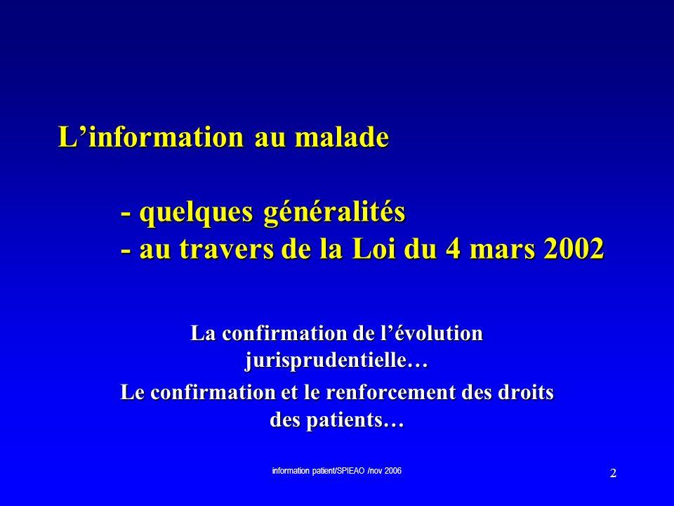 information patient/SPIEAO /nov 2006 33 Linformation au patient…quelques cas particuliers -Des cas nécessitant une forme précisée de linformation et/ou du consentement: -Lassistance médicale à la procréation: (art.