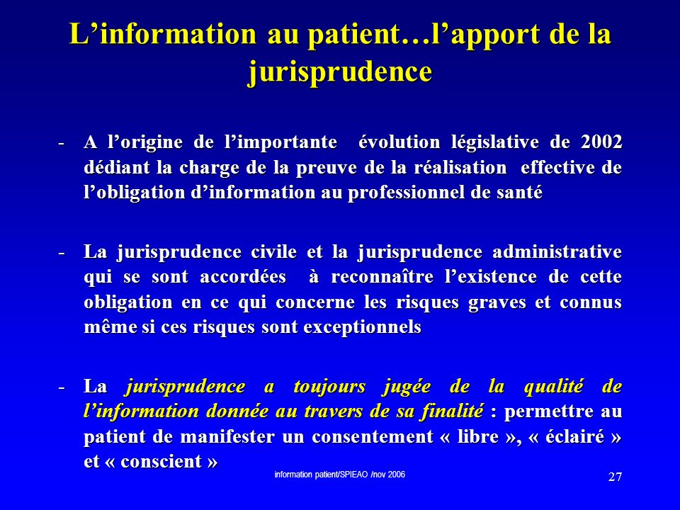 information patient/SPIEAO /nov 2006 27 Linformation au patient…lapport de la jurisprudence -A lorigine de limportante évolution législative de 2002 d