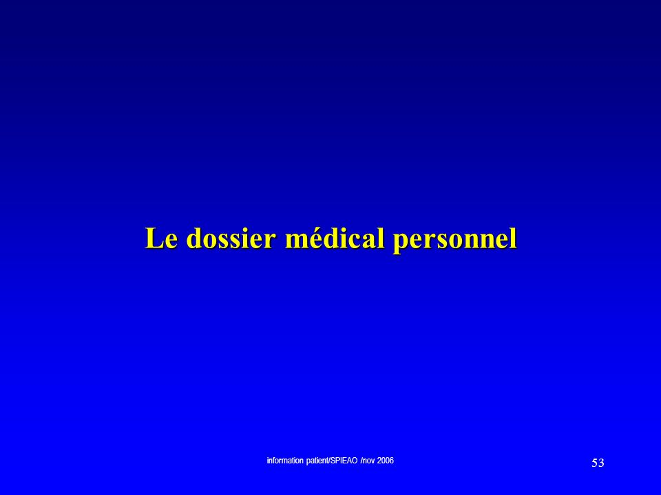 information patient/SPIEAO /nov 2006 53 Le dossier médical personnel
