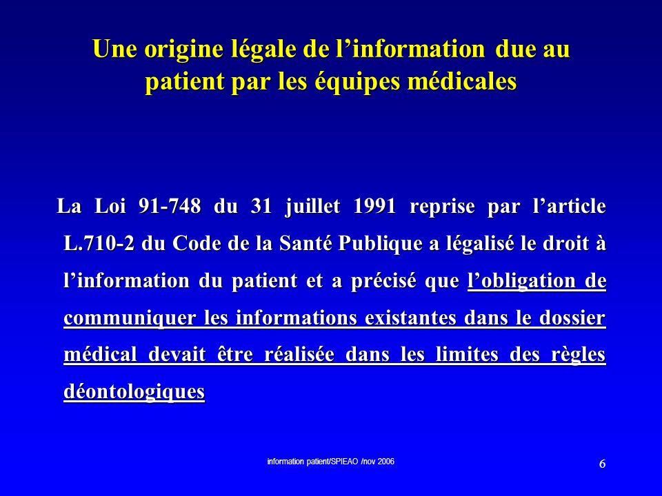 information patient/SPIEAO /nov 2006 7 Une origine légale de linformation due au patient par les équipes soignantes Lart L.