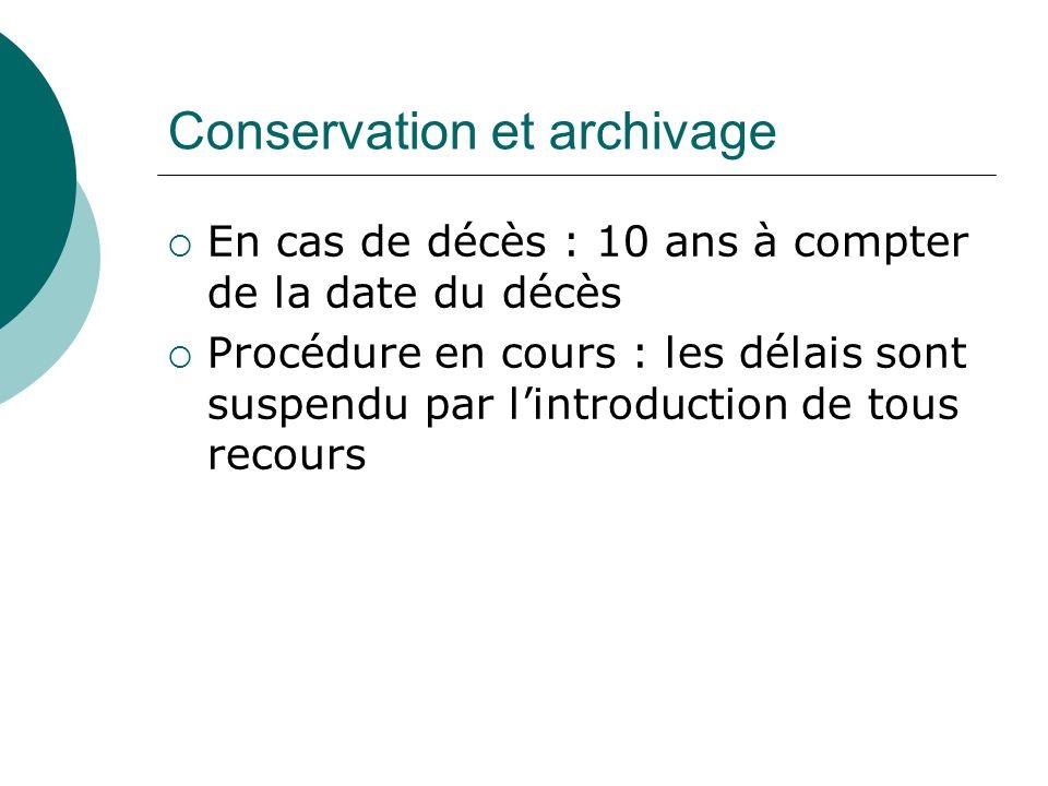 Conservation et archivage En cas de décès : 10 ans à compter de la date du décès Procédure en cours : les délais sont suspendu par lintroduction de tous recours