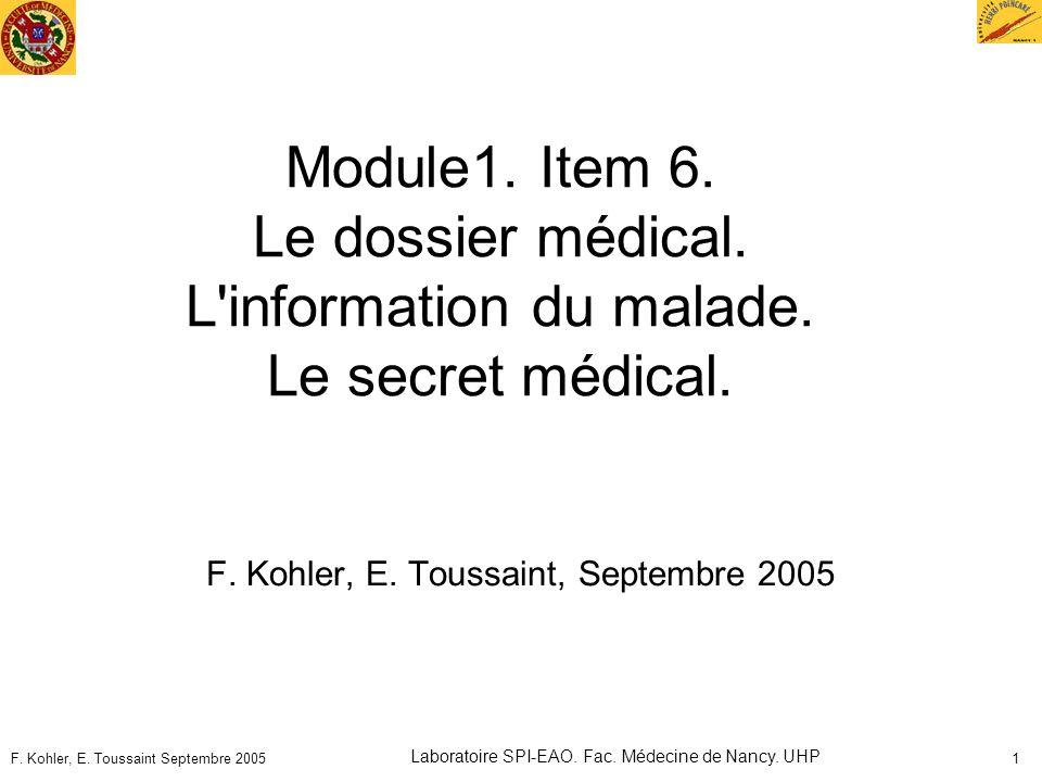 F. Kohler, E. Toussaint Septembre 2005 Laboratoire SPI-EAO. Fac. Médecine de Nancy. UHP 1 Module1. Item 6. Le dossier médical. L'information du malade