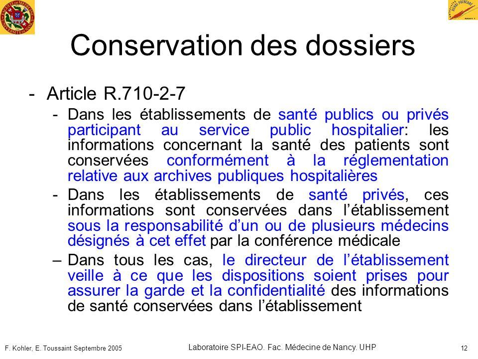 F. Kohler, E. Toussaint Septembre 2005 Laboratoire SPI-EAO. Fac. Médecine de Nancy. UHP 12 Conservation des dossiers -Article R.710-2-7 -Dans les étab