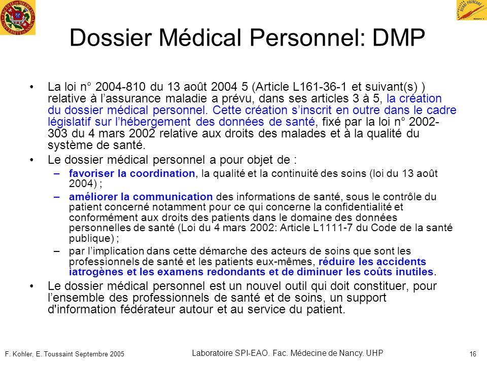 F. Kohler, E. Toussaint Septembre 2005 Laboratoire SPI-EAO. Fac. Médecine de Nancy. UHP 16 Dossier Médical Personnel: DMP La loi n° 2004-810 du 13 aoû