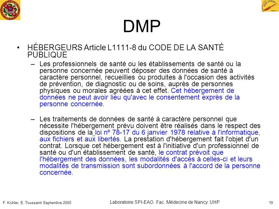 F. Kohler, E. Toussaint Septembre 2005 Laboratoire SPI-EAO. Fac. Médecine de Nancy. UHP 19 DMP HÉBERGEURS Article L1111-8 du CODE DE LA SANTÉ PUBLIQUE