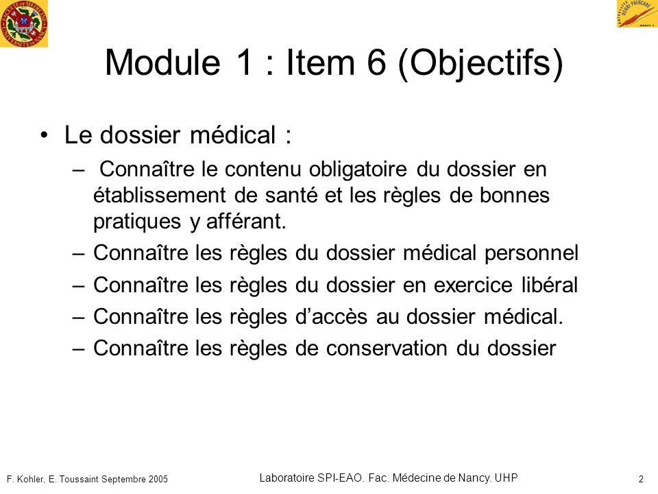 F. Kohler, E. Toussaint Septembre 2005 Laboratoire SPI-EAO. Fac. Médecine de Nancy. UHP 2 Module 1 : Item 6 (Objectifs) Le dossier médical : – Connaît