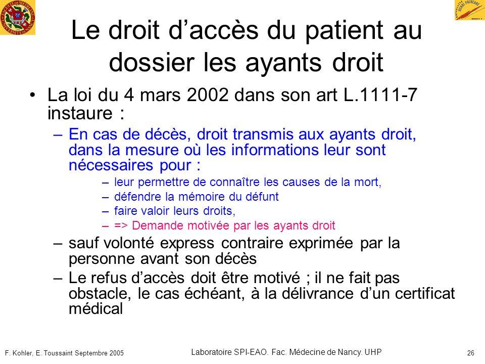 F. Kohler, E. Toussaint Septembre 2005 Laboratoire SPI-EAO. Fac. Médecine de Nancy. UHP 26 Le droit daccès du patient au dossier les ayants droit La l