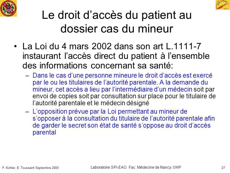 F. Kohler, E. Toussaint Septembre 2005 Laboratoire SPI-EAO. Fac. Médecine de Nancy. UHP 27 Le droit daccès du patient au dossier cas du mineur La Loi