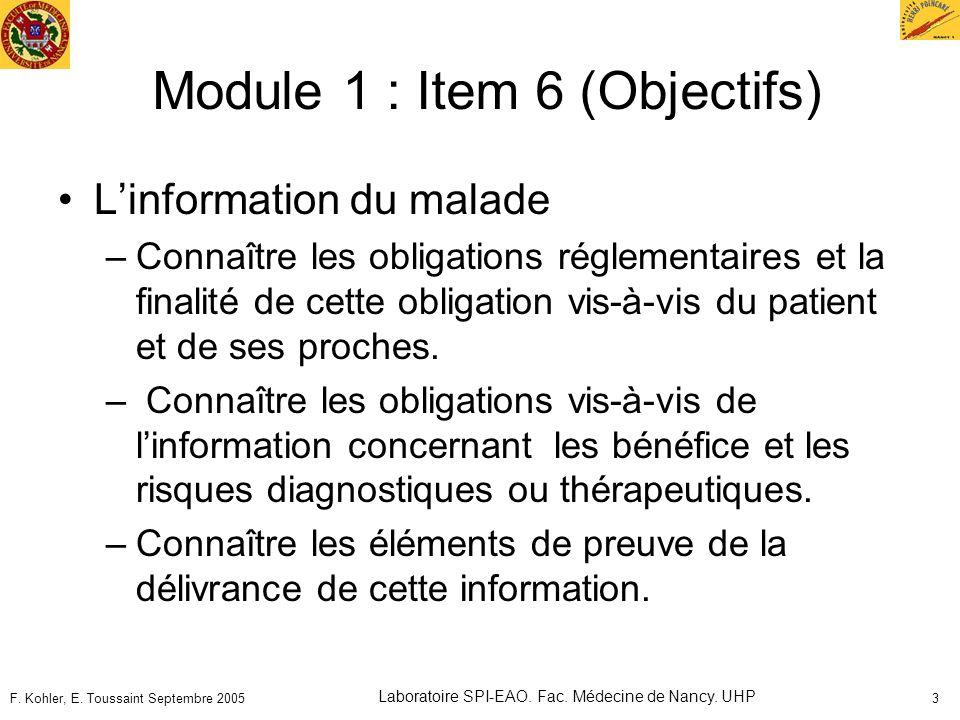 F. Kohler, E. Toussaint Septembre 2005 Laboratoire SPI-EAO. Fac. Médecine de Nancy. UHP 3 Module 1 : Item 6 (Objectifs) Linformation du malade –Connaî