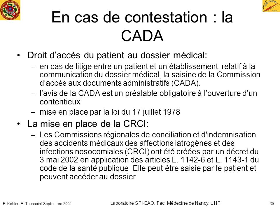 F. Kohler, E. Toussaint Septembre 2005 Laboratoire SPI-EAO. Fac. Médecine de Nancy. UHP 30 En cas de contestation : la CADA Droit daccès du patient au