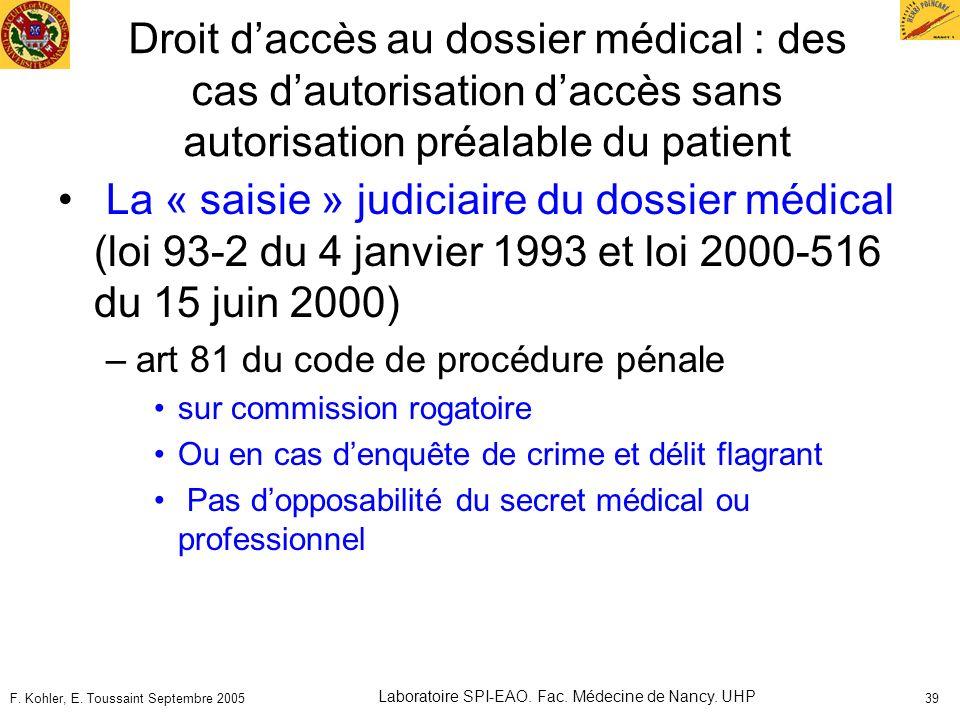 F. Kohler, E. Toussaint Septembre 2005 Laboratoire SPI-EAO. Fac. Médecine de Nancy. UHP 39 Droit daccès au dossier médical : des cas dautorisation dac