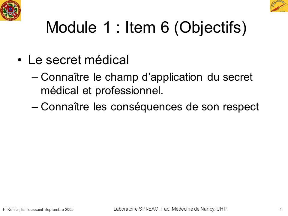F. Kohler, E. Toussaint Septembre 2005 Laboratoire SPI-EAO. Fac. Médecine de Nancy. UHP 4 Module 1 : Item 6 (Objectifs) Le secret médical –Connaître l