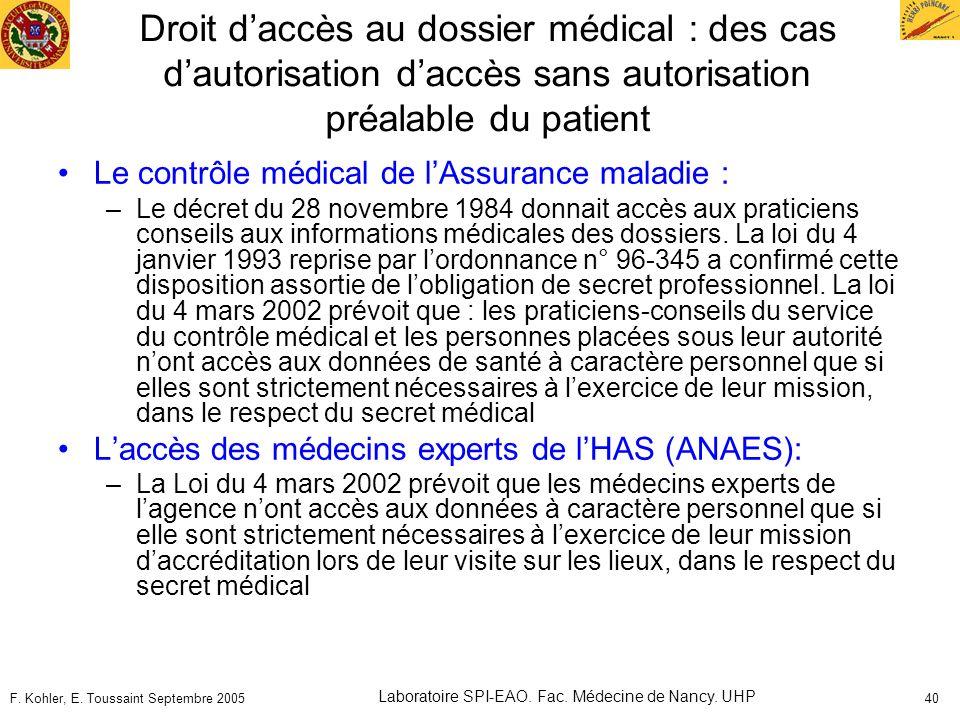 F. Kohler, E. Toussaint Septembre 2005 Laboratoire SPI-EAO. Fac. Médecine de Nancy. UHP 40 Droit daccès au dossier médical : des cas dautorisation dac