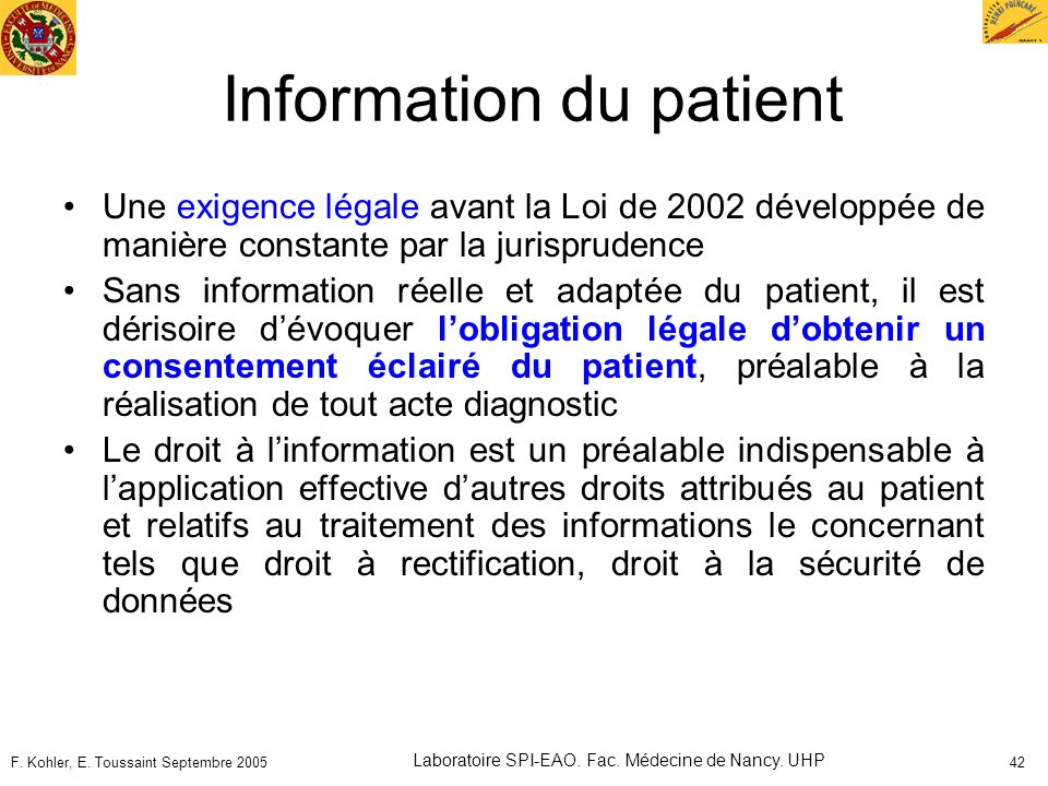 F. Kohler, E. Toussaint Septembre 2005 Laboratoire SPI-EAO. Fac. Médecine de Nancy. UHP 42 Information du patient Une exigence légale avant la Loi de