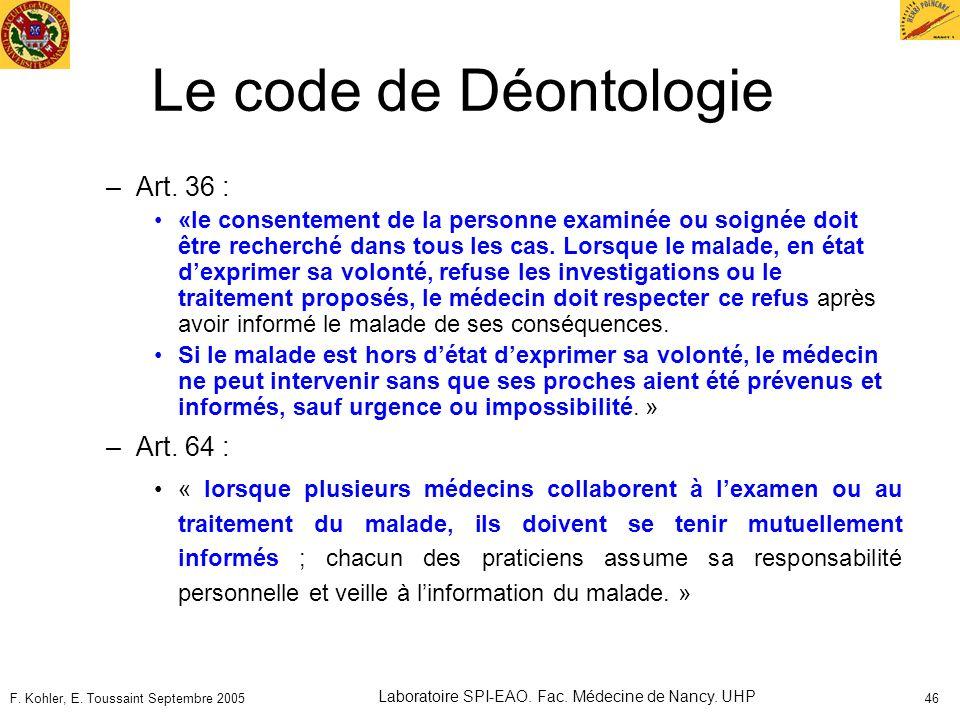 F. Kohler, E. Toussaint Septembre 2005 Laboratoire SPI-EAO. Fac. Médecine de Nancy. UHP 46 Le code de Déontologie –Art. 36 : «le consentement de la pe