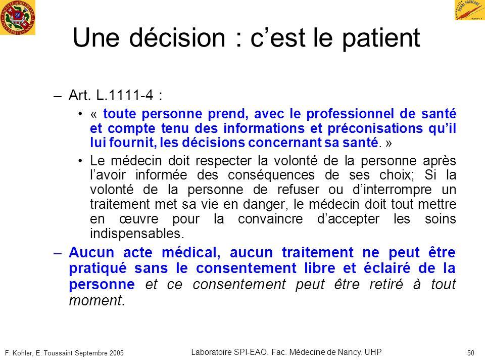F. Kohler, E. Toussaint Septembre 2005 Laboratoire SPI-EAO. Fac. Médecine de Nancy. UHP 50 Une décision : cest le patient –Art. L.1111-4 : « toute per