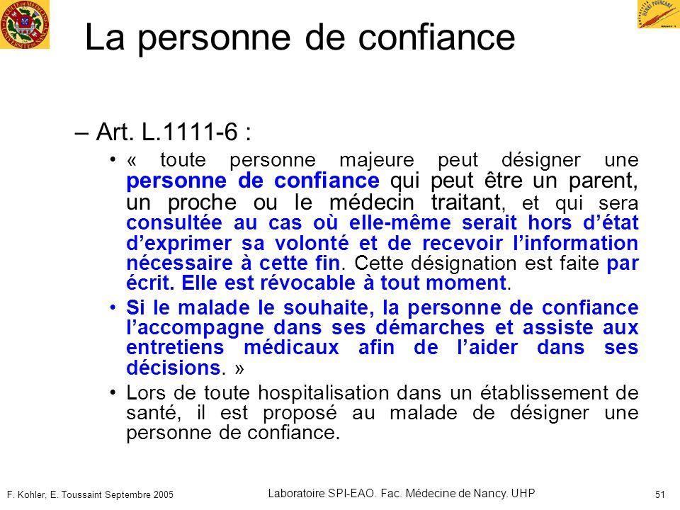 F. Kohler, E. Toussaint Septembre 2005 Laboratoire SPI-EAO. Fac. Médecine de Nancy. UHP 51 La personne de confiance –Art. L.1111-6 : « toute personne