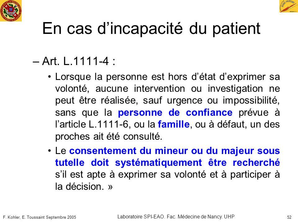 F. Kohler, E. Toussaint Septembre 2005 Laboratoire SPI-EAO. Fac. Médecine de Nancy. UHP 52 En cas dincapacité du patient –Art. L.1111-4 : Lorsque la p
