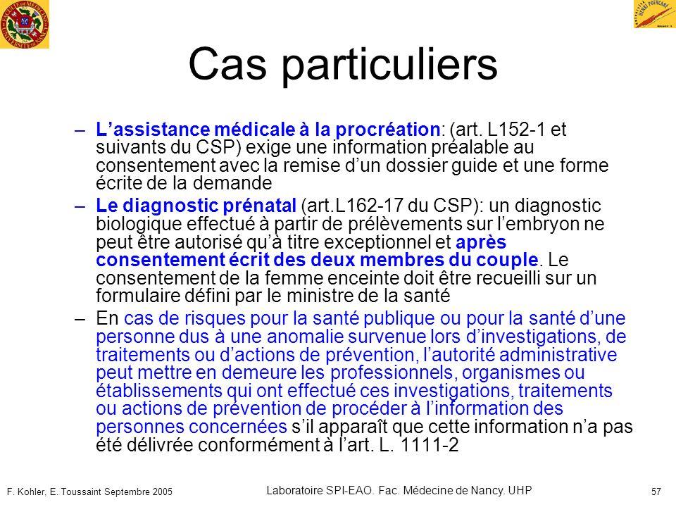 F. Kohler, E. Toussaint Septembre 2005 Laboratoire SPI-EAO. Fac. Médecine de Nancy. UHP 57 Cas particuliers –Lassistance médicale à la procréation: (a