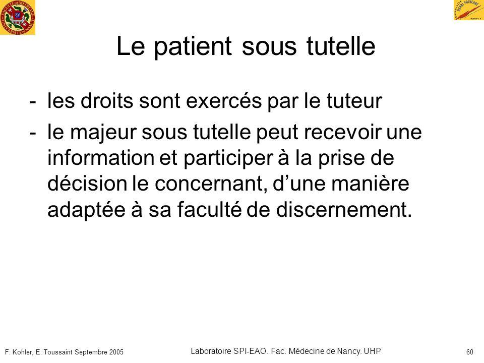 F. Kohler, E. Toussaint Septembre 2005 Laboratoire SPI-EAO. Fac. Médecine de Nancy. UHP 60 Le patient sous tutelle -les droits sont exercés par le tut
