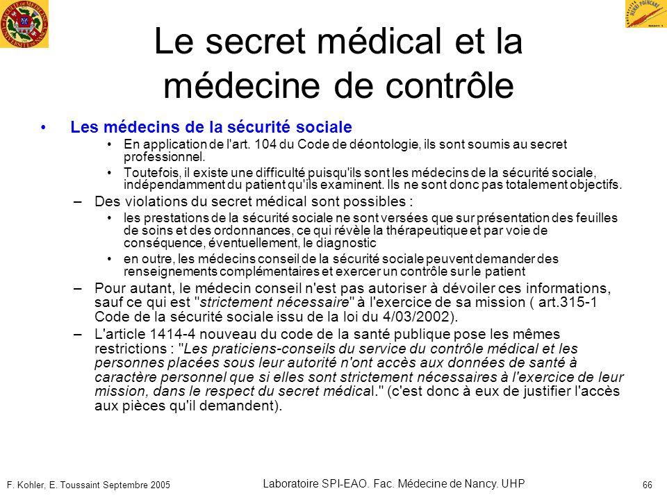 F. Kohler, E. Toussaint Septembre 2005 Laboratoire SPI-EAO. Fac. Médecine de Nancy. UHP 66 Le secret médical et la médecine de contrôle Les médecins d