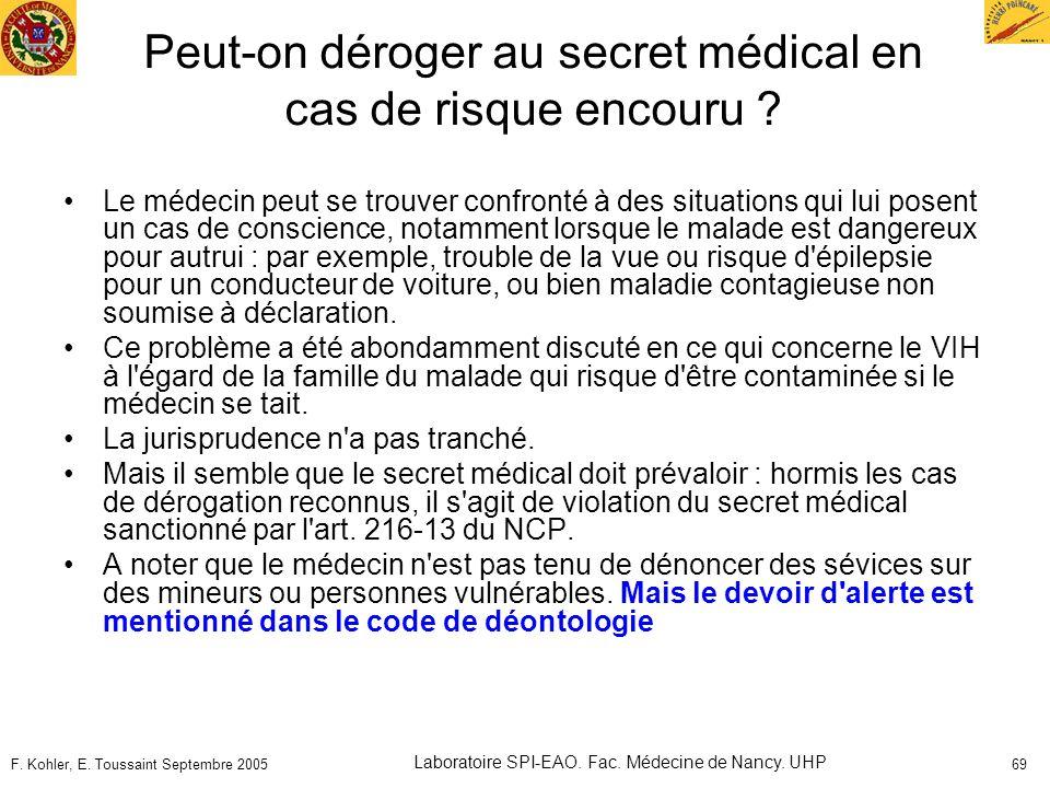 F. Kohler, E. Toussaint Septembre 2005 Laboratoire SPI-EAO. Fac. Médecine de Nancy. UHP 69 Peut-on déroger au secret médical en cas de risque encouru
