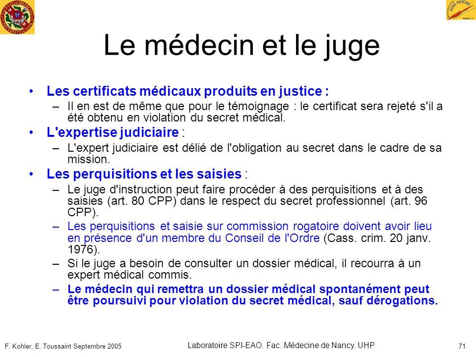 F. Kohler, E. Toussaint Septembre 2005 Laboratoire SPI-EAO. Fac. Médecine de Nancy. UHP 71 Le médecin et le juge Les certificats médicaux produits en