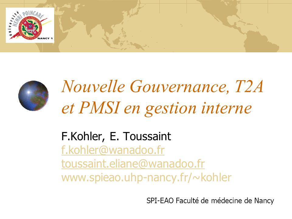 Nouvelle Gouvernance, T2A et PMSI en gestion interne F.Kohler, E. Toussaint f.kohler@wanadoo.fr toussaint.eliane@wanadoo.fr www.spieao.uhp-nancy.fr/~k